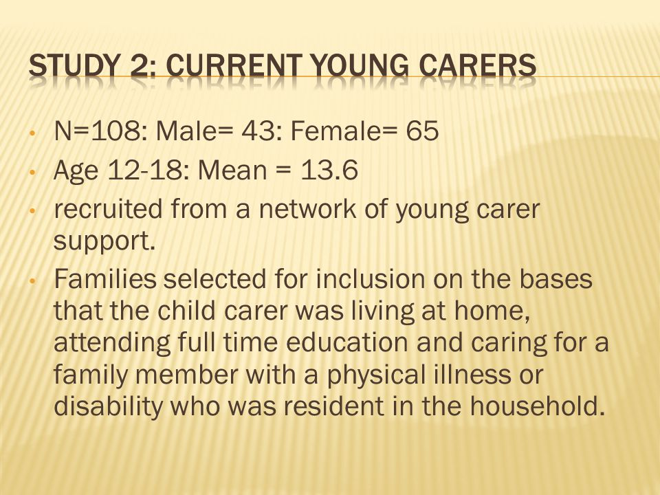 N=108: Male= 43: Female= 65 Age 12-18: Mean = 13.6 recruited from a network of young carer support.