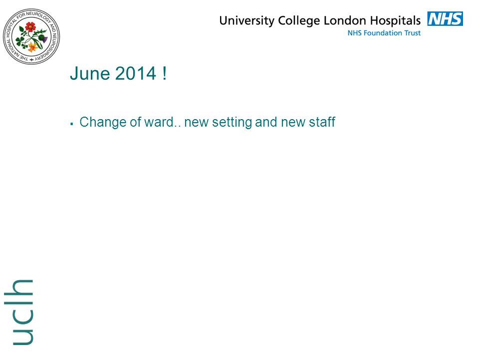June 2014 !  Change of ward.. new setting and new staff