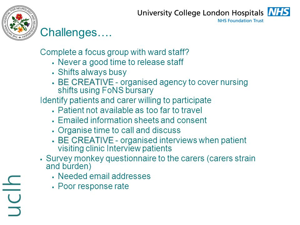 Challenges…. Complete a focus group with ward staff?  Never a good time to release staff  Shifts always busy  BE CREATIVE  BE CREATIVE - organised