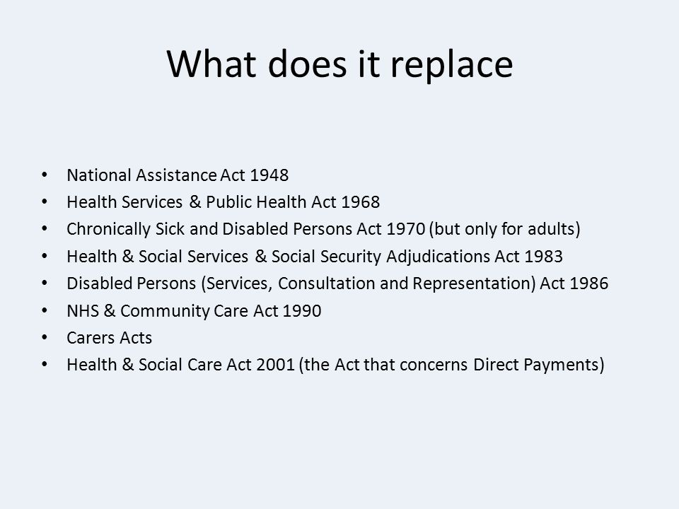 What does it replace National Assistance Act 1948 Health Services & Public Health Act 1968 Chronically Sick and Disabled Persons Act 1970 (but only fo