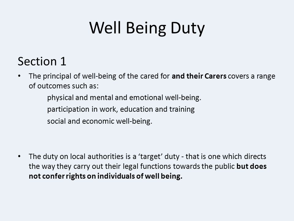 Well Being Duty Section 1 The principal of well-being of the cared for and their Carers covers a range of outcomes such as: physical and mental and em