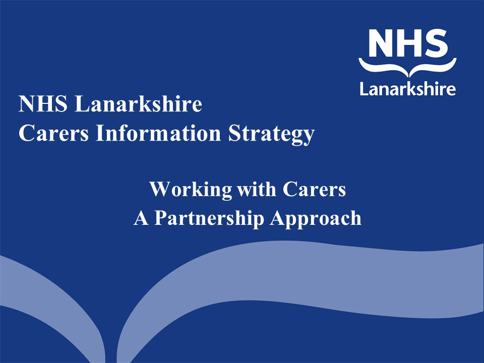 NHS Lanarkshire Carers Information Strategy Working with Carers A Partnership Approach