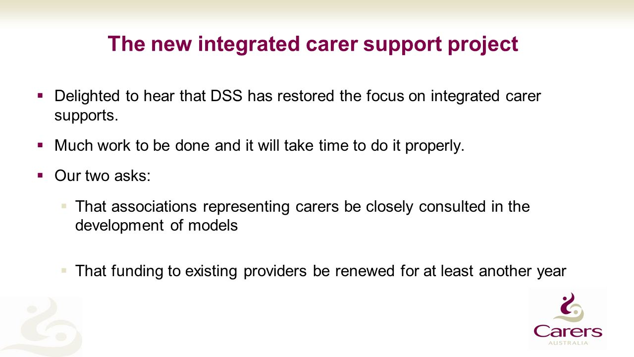 The new integrated carer support project  Delighted to hear that DSS has restored the focus on integrated carer supports.