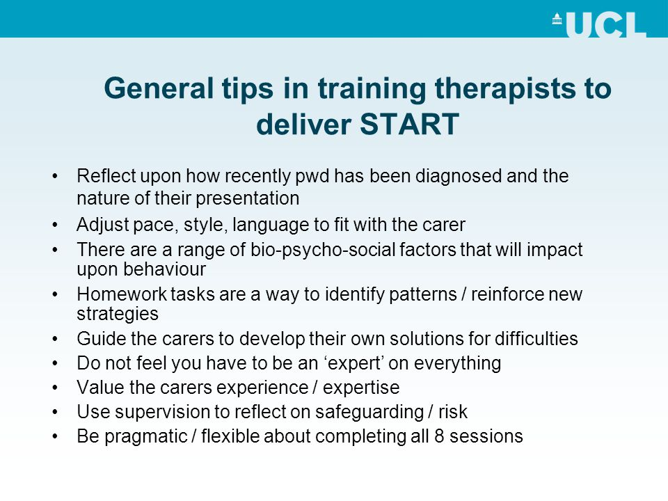 General tips in training therapists to deliver START Reflect upon how recently pwd has been diagnosed and the nature of their presentation Adjust pace