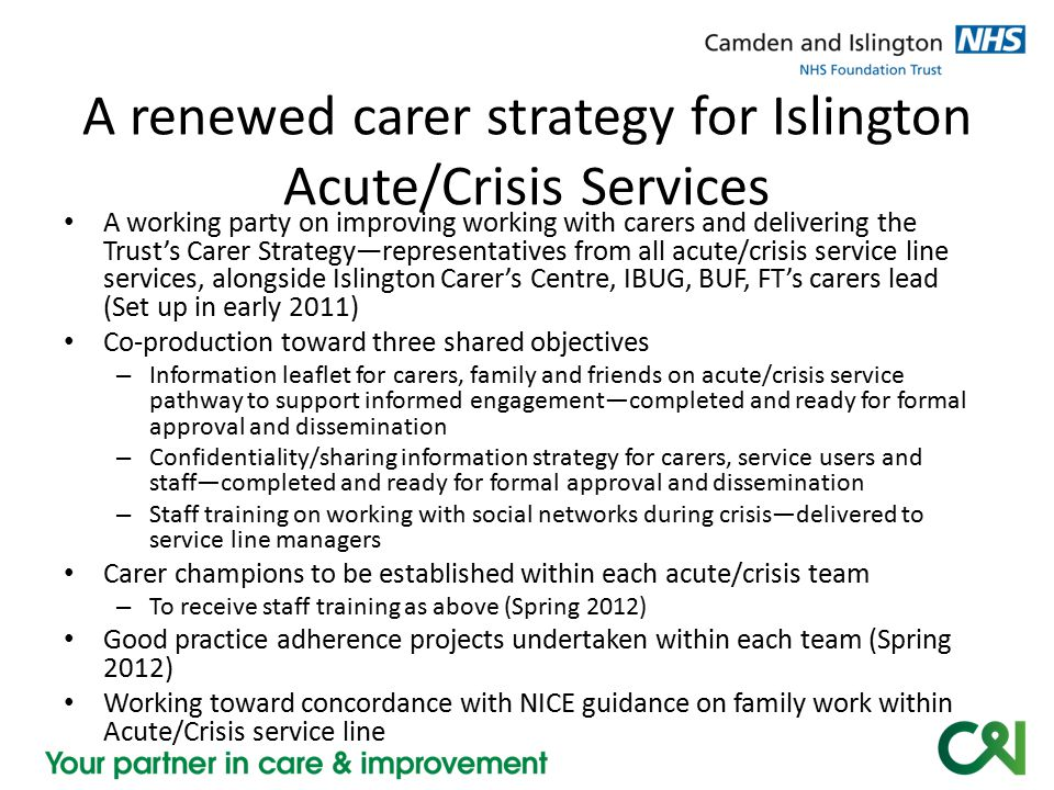 A renewed carer strategy for Islington Acute/Crisis Services A working party on improving working with carers and delivering the Trust's Carer Strateg