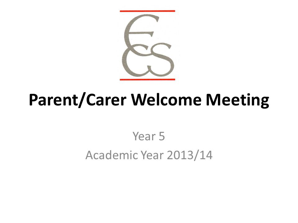 Parent/Carer Welcome Meeting Year 5 Academic Year 2013/14