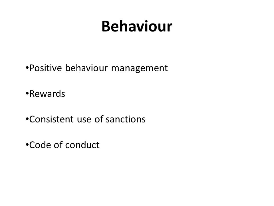 Behaviour Positive behaviour management Rewards Consistent use of sanctions Code of conduct
