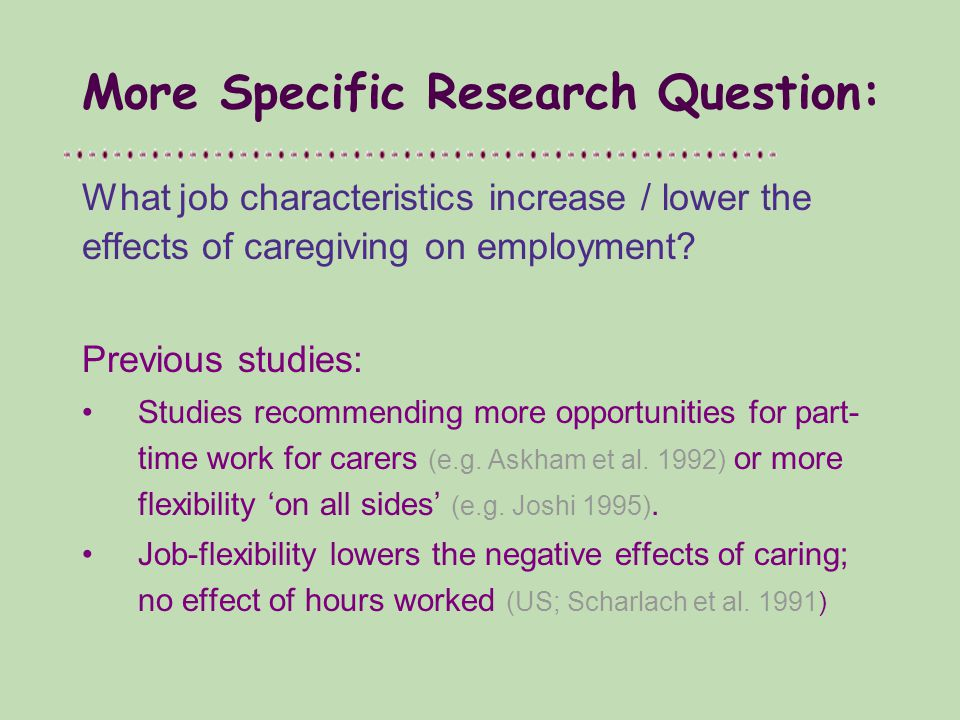 More Specific Research Question: What job characteristics increase / lower the effects of caregiving on employment.