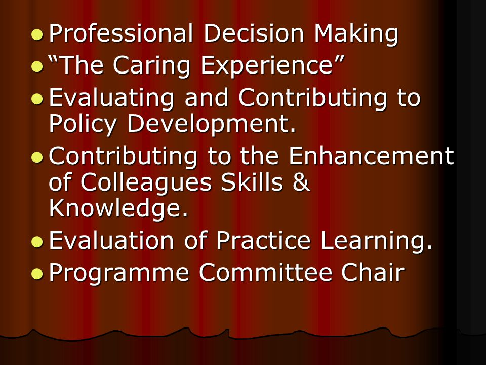 Professional Decision Making Professional Decision Making The Caring Experience The Caring Experience Evaluating and Contributing to Policy Development.