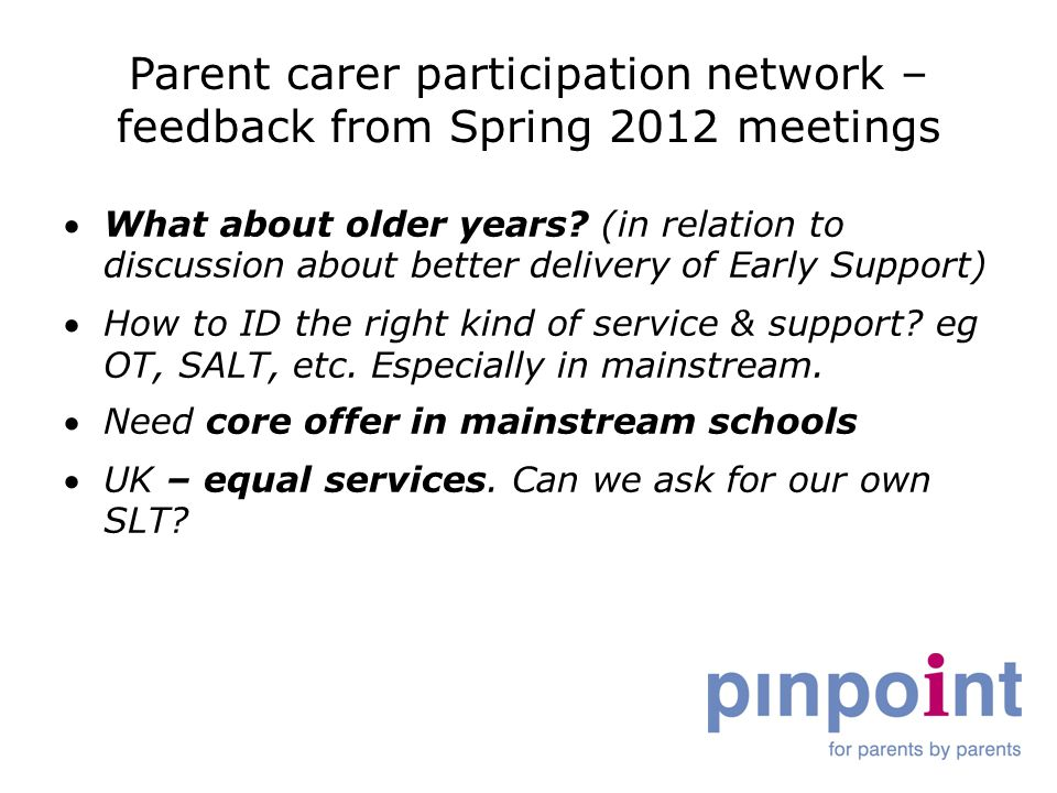 Parent carer participation network – feedback from Spring 2012 meetings What about older years.