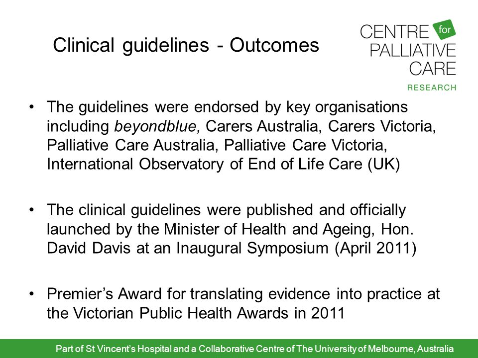 Clinical guidelines - Outcomes The guidelines were endorsed by key organisations including beyondblue, Carers Australia, Carers Victoria, Palliative C