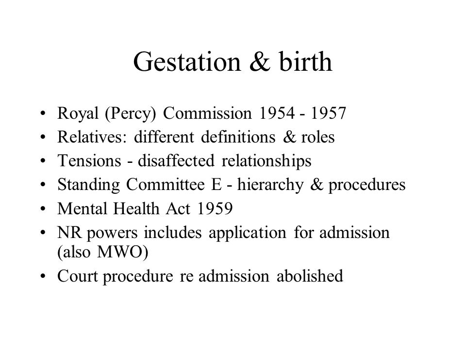 Gestation & birth Royal (Percy) Commission 1954 - 1957 Relatives: different definitions & roles Tensions - disaffected relationships Standing Committe
