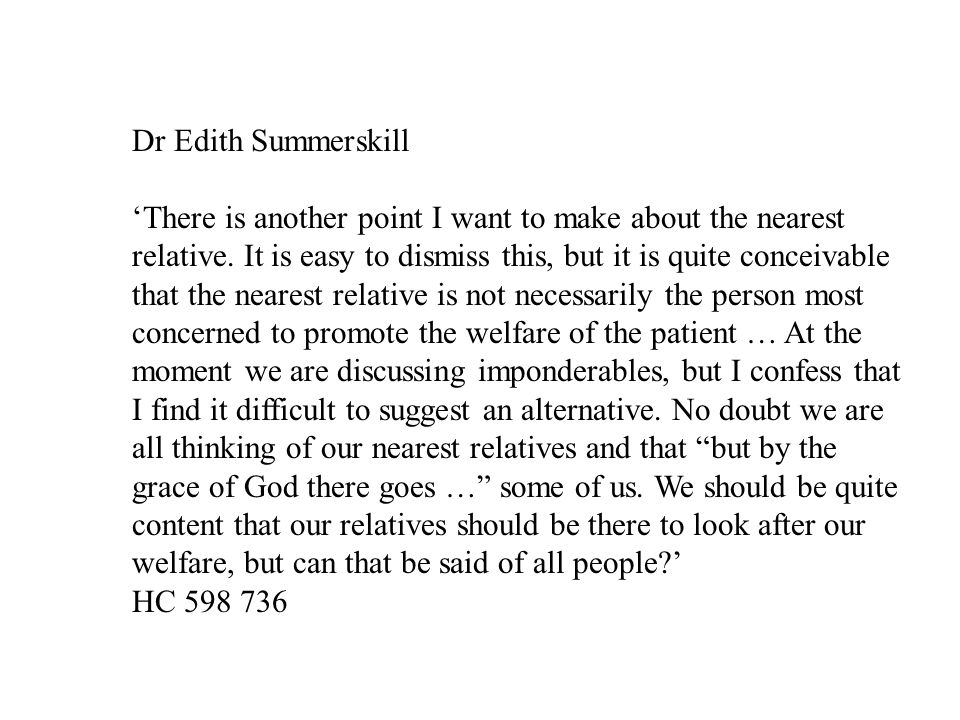 Dr Edith Summerskill 'There is another point I want to make about the nearest relative. It is easy to dismiss this, but it is quite conceivable that t