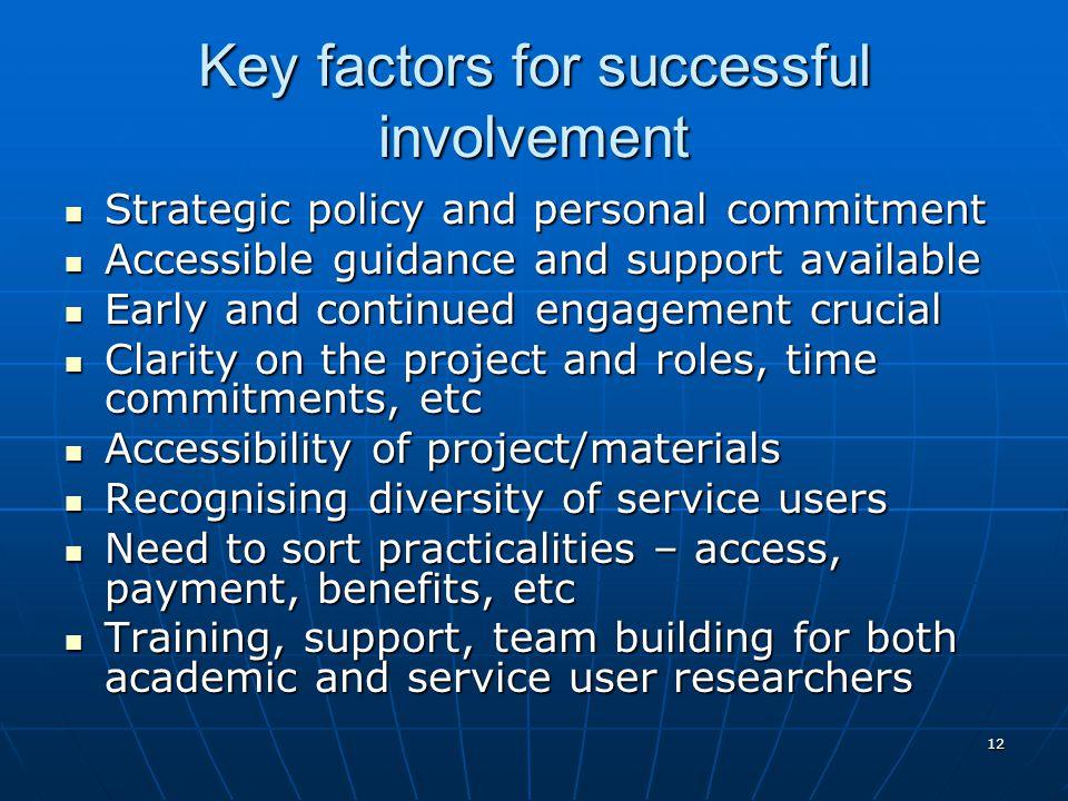 12 Key factors for successful involvement Strategic policy and personal commitment Strategic policy and personal commitment Accessible guidance and su