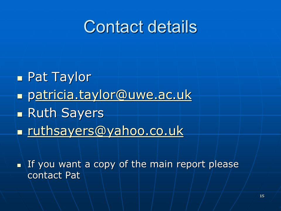 15 Contact details Pat Taylor Pat Taylor patricia.taylor@uwe.ac.uk patricia.taylor@uwe.ac.ukatricia.taylor@uwe.ac.uk Ruth Sayers Ruth Sayers ruthsayer