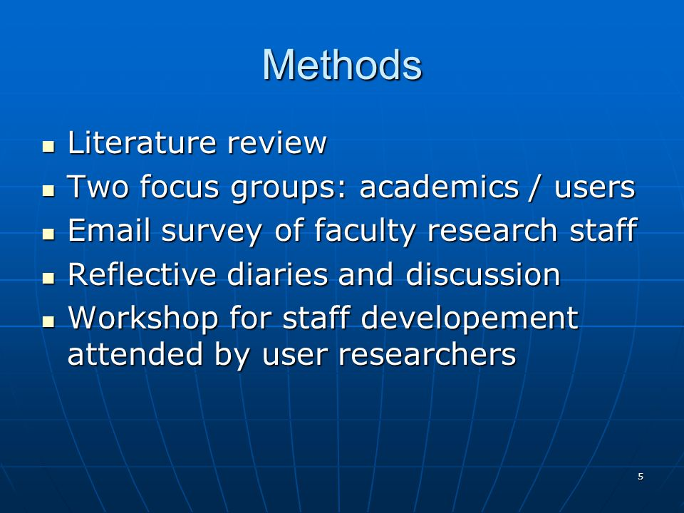 5 Methods Literature review Literature review Two focus groups: academics / users Two focus groups: academics / users Email survey of faculty research