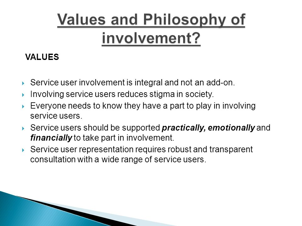 VALUES FOR INVOLVEMENT. Service users should have a say in the development of services they use.