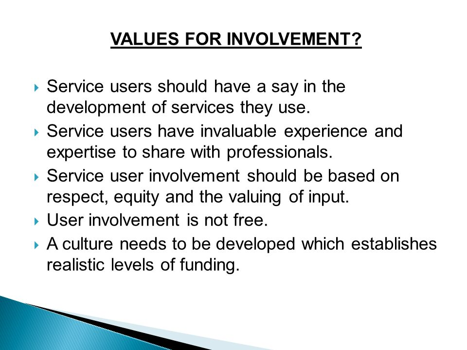 VALUES FOR INVOLVEMENT.  Service users should have a say in the development of services they use.
