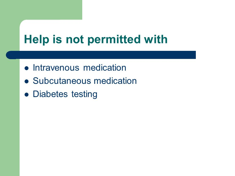 Help is not permitted with Intravenous medication Subcutaneous medication Diabetes testing
