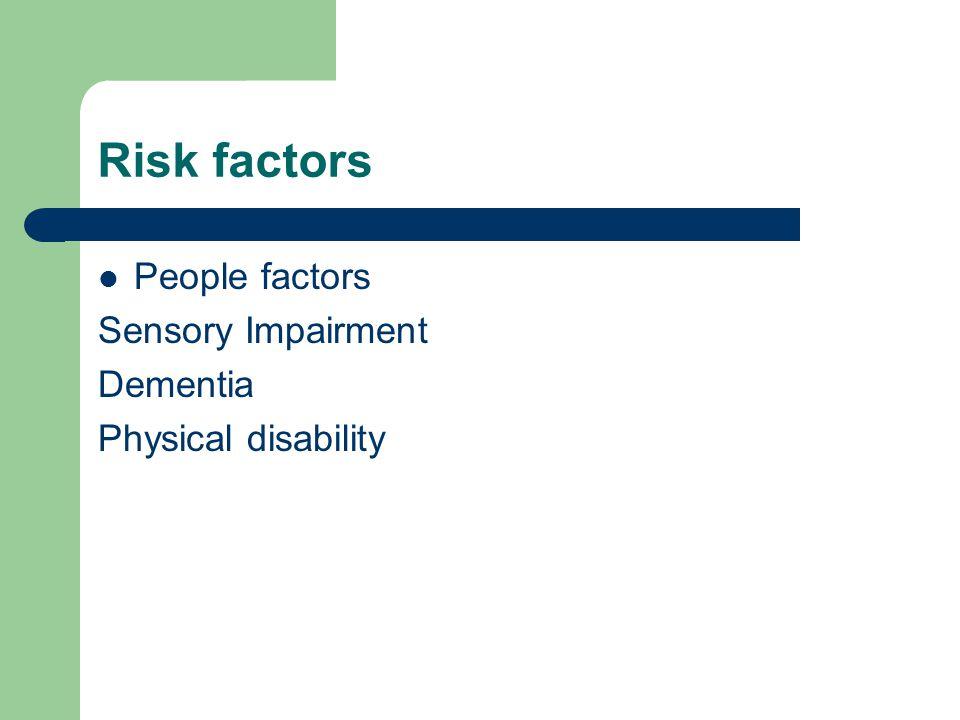 Risk factors People factors Sensory Impairment Dementia Physical disability