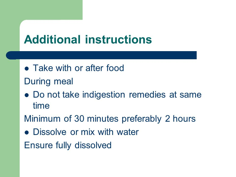 Additional instructions Take with or after food During meal Do not take indigestion remedies at same time Minimum of 30 minutes preferably 2 hours Dis