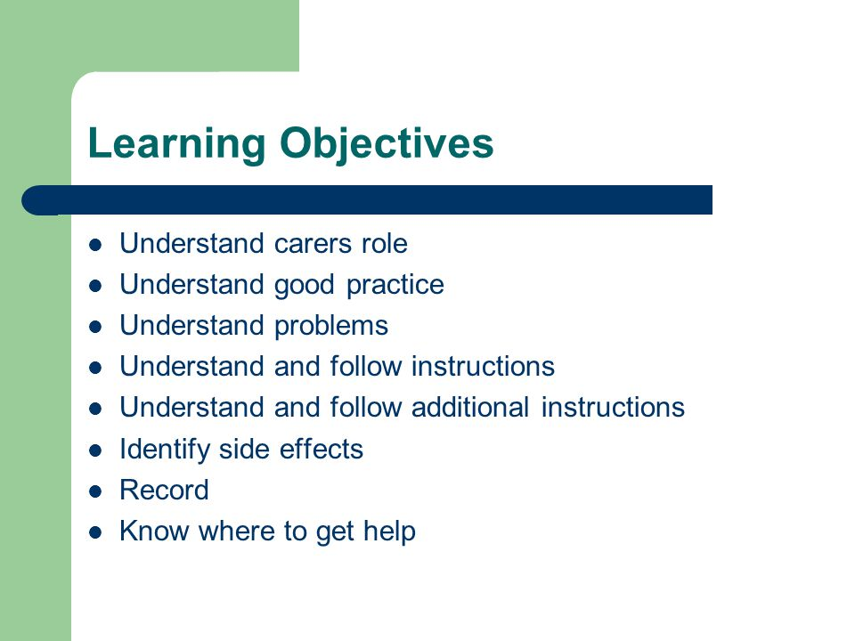Learning Objectives Understand carers role Understand good practice Understand problems Understand and follow instructions Understand and follow addit