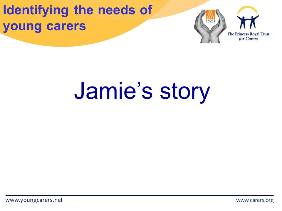 Identifying the needs of young carers Jamie's story
