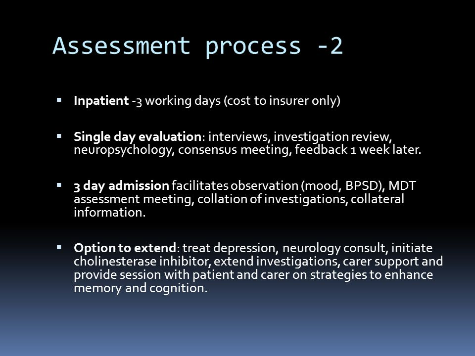  Inpatient -3 working days (cost to insurer only)  Single day evaluation: interviews, investigation review, neuropsychology, consensus meeting, feedback 1 week later.