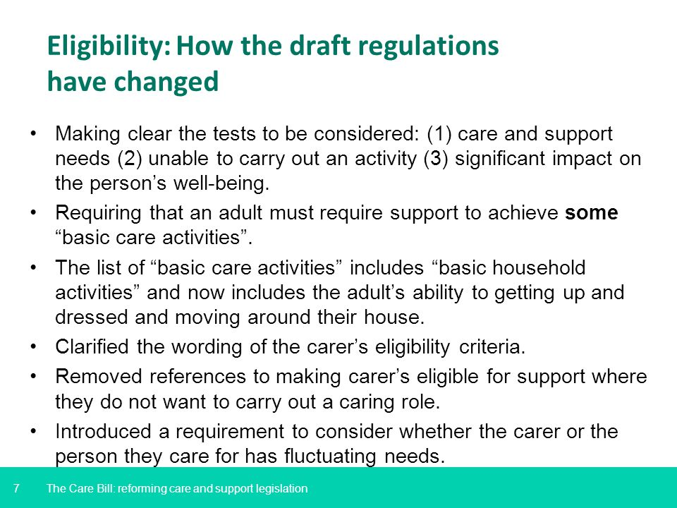 7 Eligibility: How the draft regulations have changed Making clear the tests to be considered: (1) care and support needs (2) unable to carry out an a