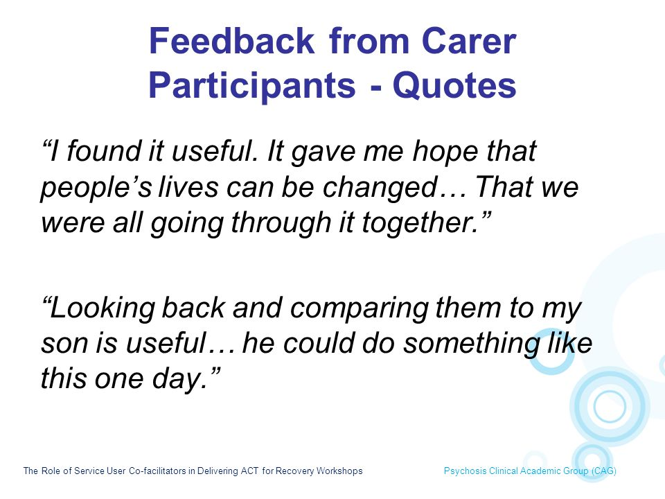 "Feedback from Carer Participants - Quotes ""I found it useful. It gave me hope that people's lives can be changed… That we were all going through it to"
