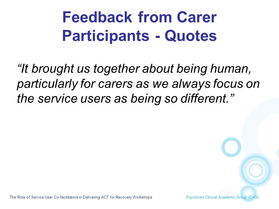 "Feedback from Carer Participants - Quotes ""It brought us together about being human, particularly for carers as we always focus on the service users a"