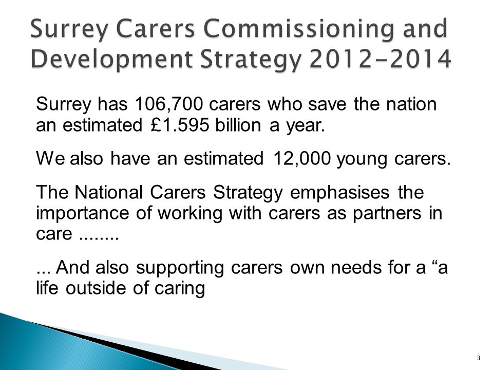 Surrey has 106,700 carers who save the nation an estimated £1.595 billion a year.