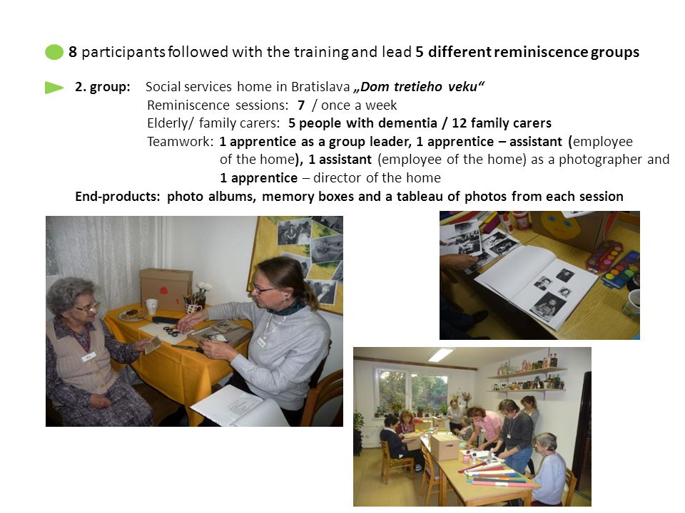 """2. group: Social services home in Bratislava """"Dom tretieho veku"""" Reminiscence sessions: 7 / once a week Elderly/ family carers: 5 people with dementia"""