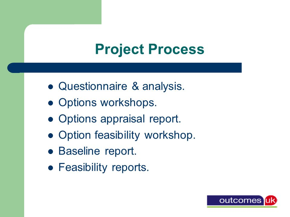 Project Process Questionnaire & analysis. Options workshops.