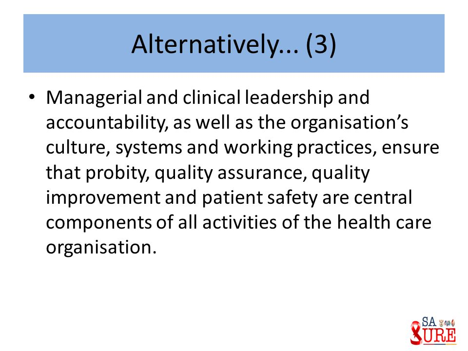 Alternatively... (3) Managerial and clinical leadership and accountability, as well as the organisation's culture, systems and working practices, ensu