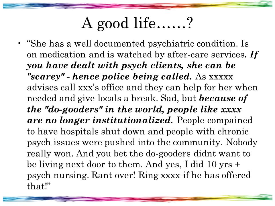 A good life……. She has a well documented psychiatric condition.