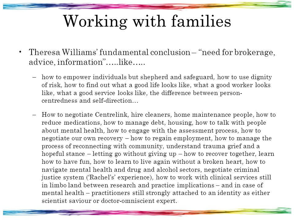 """Working with families Theresa Williams' fundamental conclusion – """"need for brokerage, advice, information""""…..like….. –how to empower individuals but s"""
