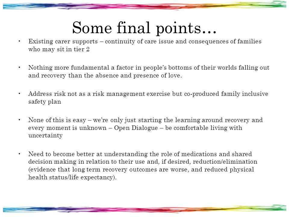 Some final points… Existing carer supports – continuity of care issue and consequences of families who may sit in tier 2 Nothing more fundamental a fa