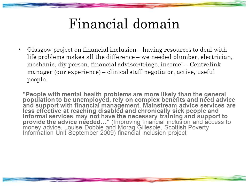 Financial domain Glasgow project on financial inclusion – having resources to deal with life problems makes all the difference – we needed plumber, electrician, mechanic, diy person, financial advisor/triage, income.