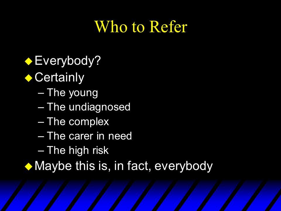 Who to Refer u Everybody.