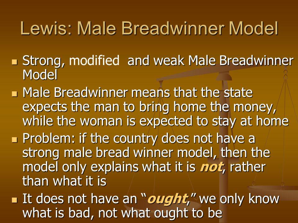 Lewis: Male Breadwinner Model Strong, and weak Male Breadwinner Model Strong, modified and weak Male Breadwinner Model Male Breadwinner means that the