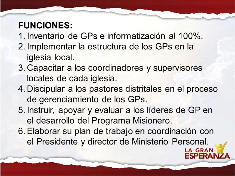 FUNCIONES: 1.Inventario de GPs e informatización al 100%. 2.Implementar la estructura de los GPs en la iglesia local. 3.Capacitar a los coordinadores
