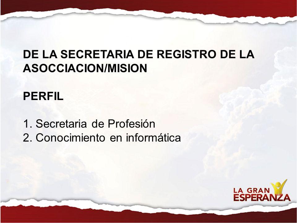 DE LA SECRETARIA DE REGISTRO DE LA ASOCCIACION/MISION PERFIL 1. Secretaria de Profesión 2. Conocimiento en informática