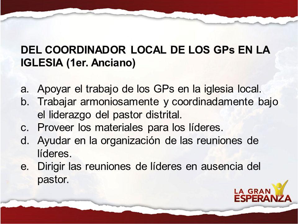 DEL COORDINADOR LOCAL DE LOS GPs EN LA IGLESIA (1er. Anciano) a.Apoyar el trabajo de los GPs en la iglesia local. b.Trabajar armoniosamente y coordina