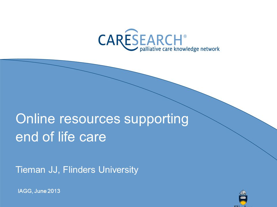 Outline Palliative Care/Aged Care in Australia Research evidence and practice CareSearch –Development –Resources –Evaluation