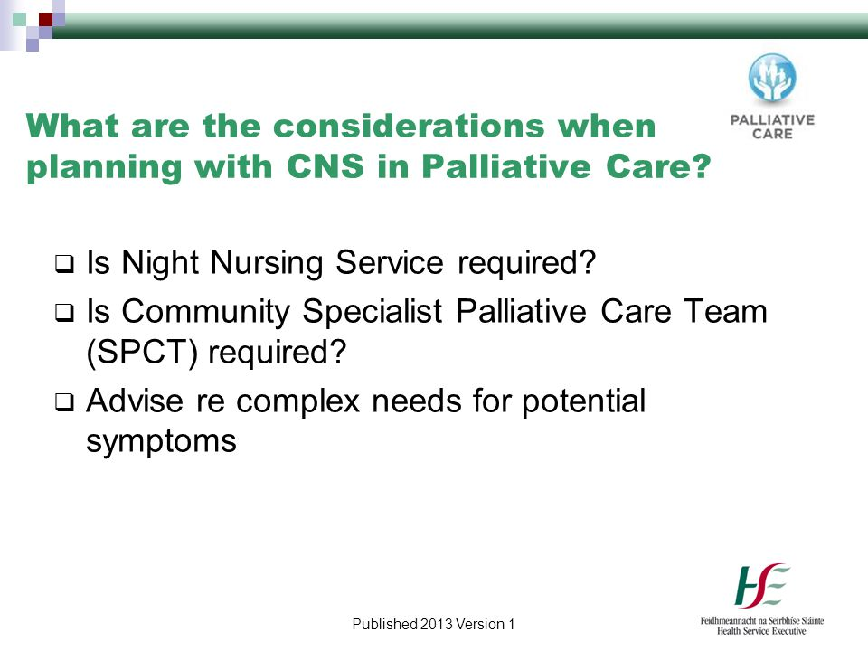 Published 2013 Version 1 What are the considerations when planning with CNS in Palliative Care?  Is Night Nursing Service required?  Is Community Sp