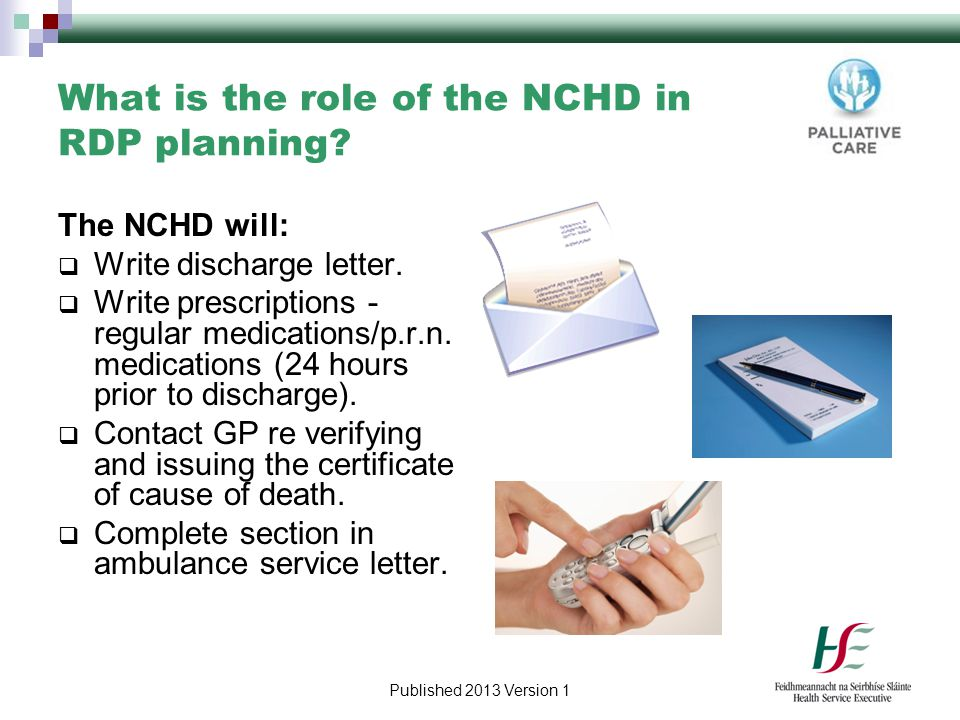Published 2013 Version 1 What is the role of the NCHD in RDP planning? The NCHD will:  Write discharge letter.  Write prescriptions - regular medica