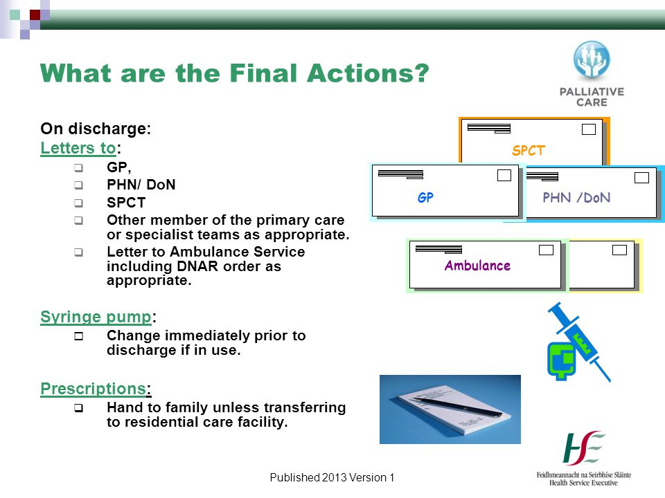 Published 2013 Version 1 What are the Final Actions? On discharge: Letters to:  GP,  PHN/ DoN  SPCT  Other member of the primary care or specialis