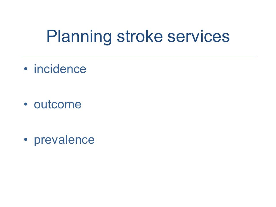 Planning stroke services incidence outcome prevalence