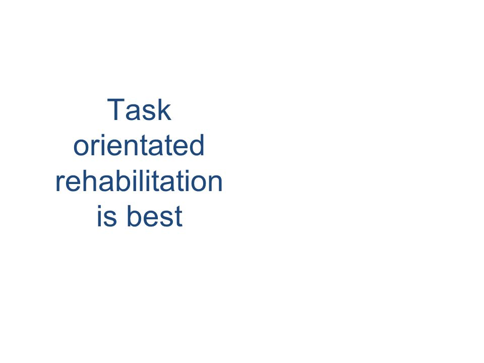 Task orientated rehabilitation is best